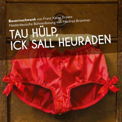 Tau hülp, ick sall Heuraden © Mecklenburgisches Staatstheater